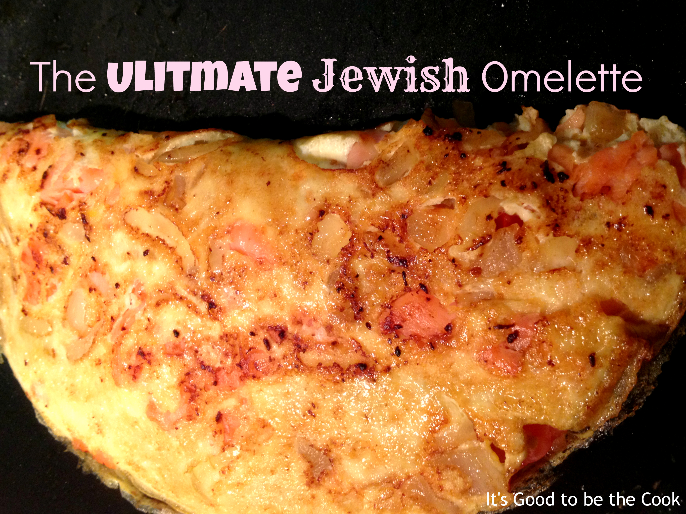 The ultimate jewish omelette its good to be the cook yummy yummy forumfinder Choice Image